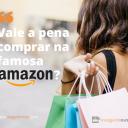 Vale a Pena Comprar na Amazon dos EUA?